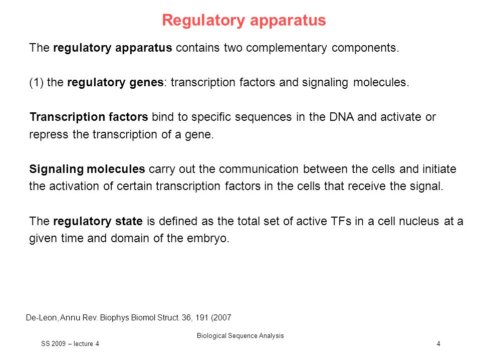 SS 2009 – lecture 4 Biological Sequence Analysis 4 Regulatory apparatus The regulatory apparatus contains two complementary components. (1) the regula