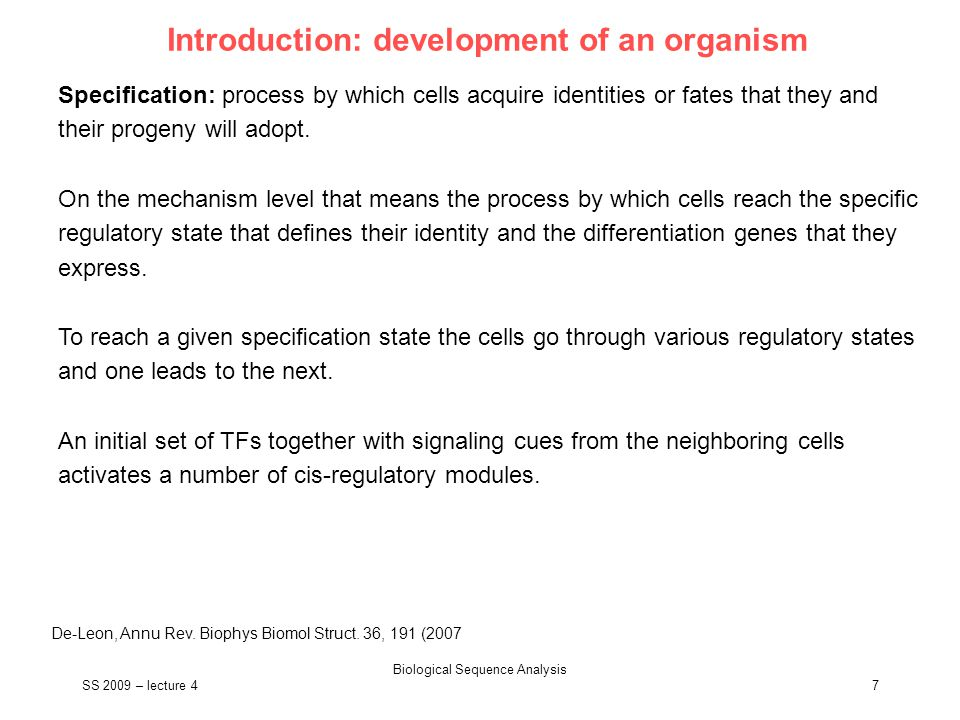 SS 2009 – lecture 4 Biological Sequence Analysis 18 Cis-regulatory modules http://sugp.caltech.edu/endomes In these cells nuclear localized β-catenin binds to TCF1 and removes the repression induced by the globally expressed Groucho so the gene blimp1 is activated.