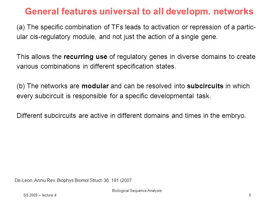SS 2009 – lecture 4 Biological Sequence Analysis 9 General features universal to all developm. networks (a) The specific combination of TFs leads to ac