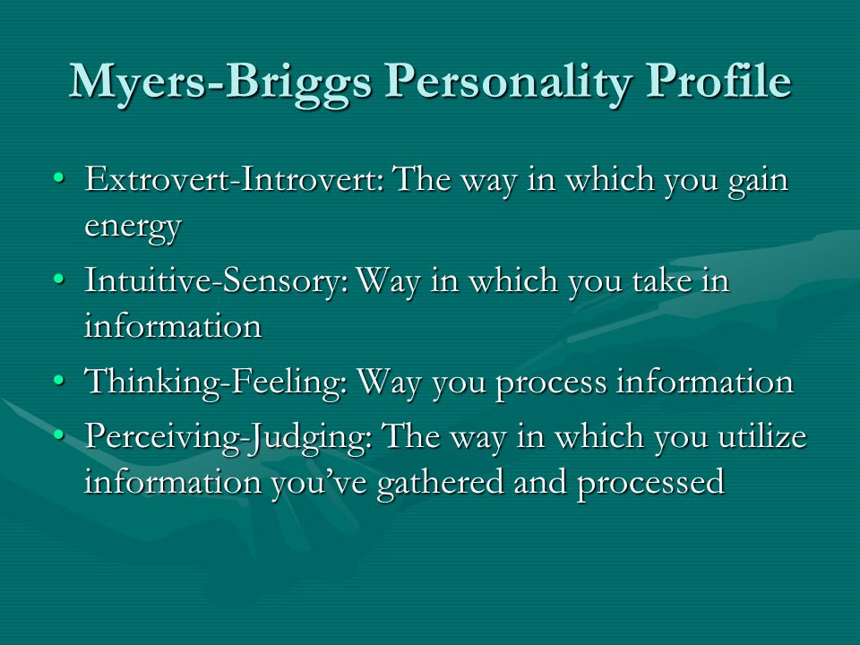 Myers-Briggs Personality Profile Extrovert-Introvert: The way in which you gain energyExtrovert-Introvert: The way in which you gain energy Intuitive-