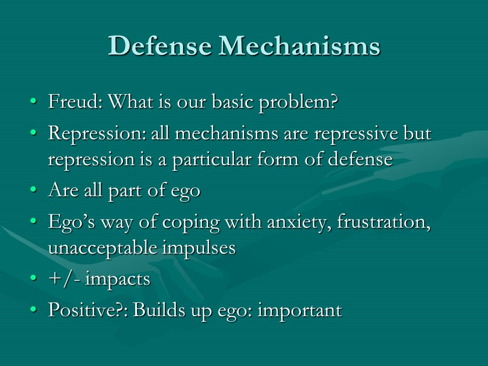 Defense Mechanisms Freud: What is our basic problem?Freud: What is our basic problem? Repression: all mechanisms are repressive but repression is a pa