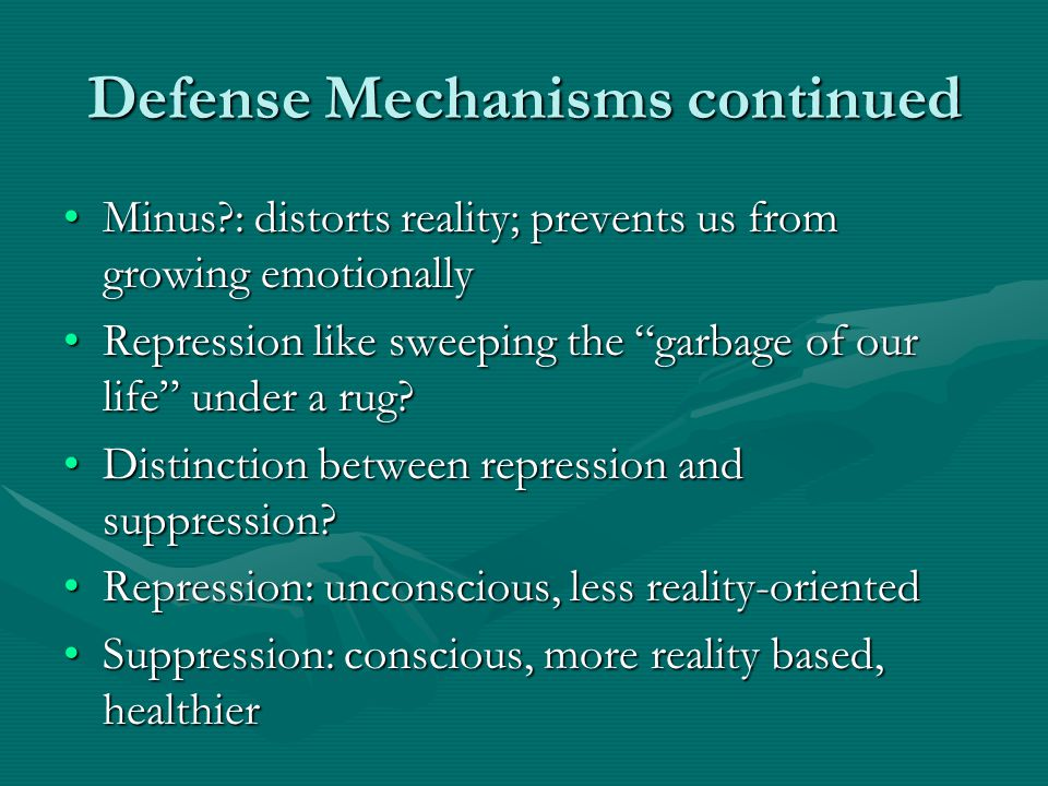 Defense Mechanisms continued Minus?: distorts reality; prevents us from growing emotionallyMinus?: distorts reality; prevents us from growing emotiona
