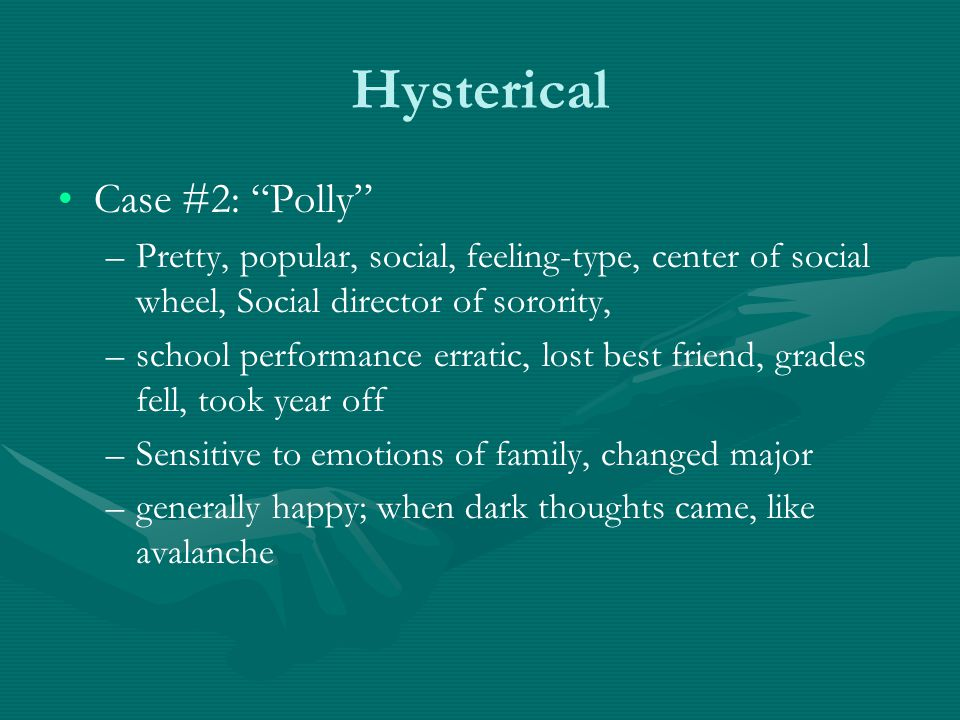 "Hysterical Case #2: ""Polly"" – –Pretty, popular, social, feeling-type, center of social wheel, Social director of sorority, – –school performance errat"