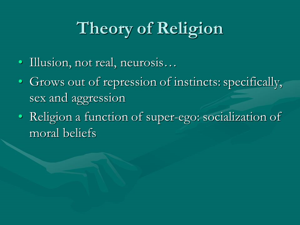 Theory of Religion Illusion, not real, neurosis…Illusion, not real, neurosis… Grows out of repression of instincts: specifically, sex and aggressionGr