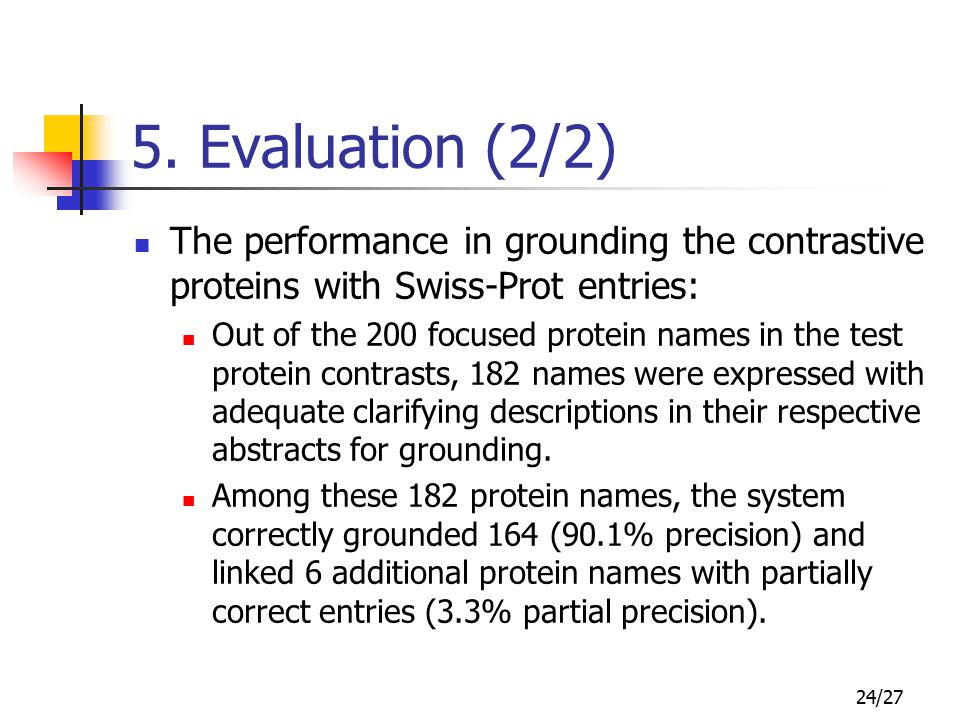 24/27 5. Evaluation (2/2) The performance in grounding the contrastive proteins with Swiss-Prot entries: Out of the 200 focused protein names in the t