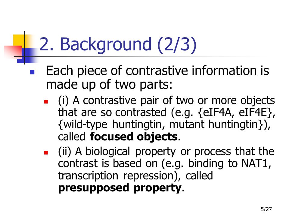5/27 2. Background (2/3) Each piece of contrastive information is made up of two parts: (i) A contrastive pair of two or more objects that are so cont