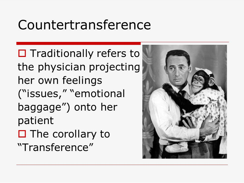 "Countertransference  Traditionally refers to the physician projecting her own feelings (""issues,"" ""emotional baggage"") onto her patient  The corolla"