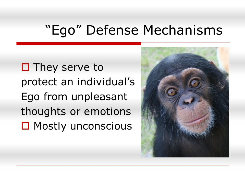 """Ego"" Defense Mechanisms  They serve to protect an individual's Ego from unpleasant thoughts or emotions  Mostly unconscious"