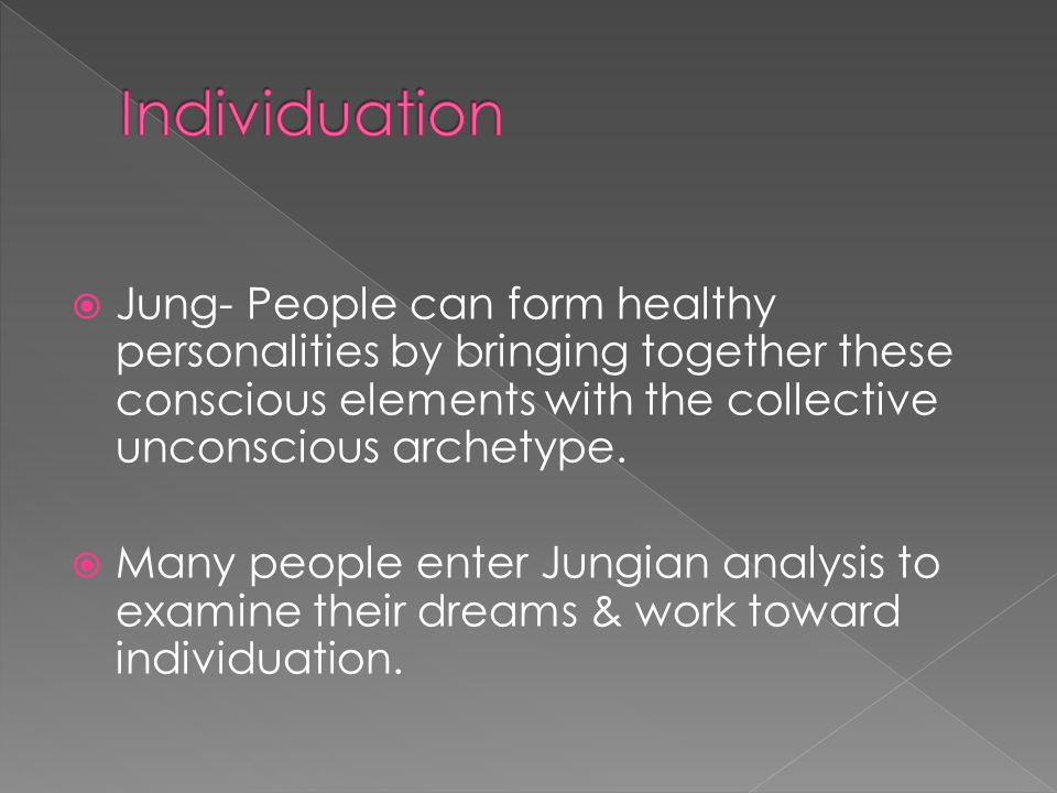  Jung- People can form healthy personalities by bringing together these conscious elements with the collective unconscious archetype.