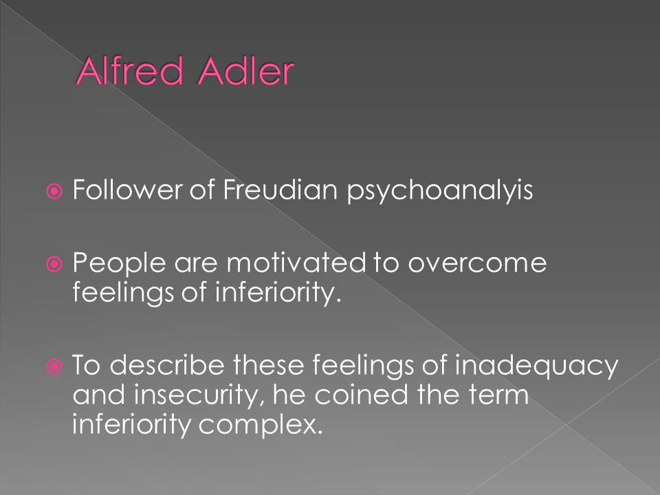  Follower of Freudian psychoanalyis  People are motivated to overcome feelings of inferiority.