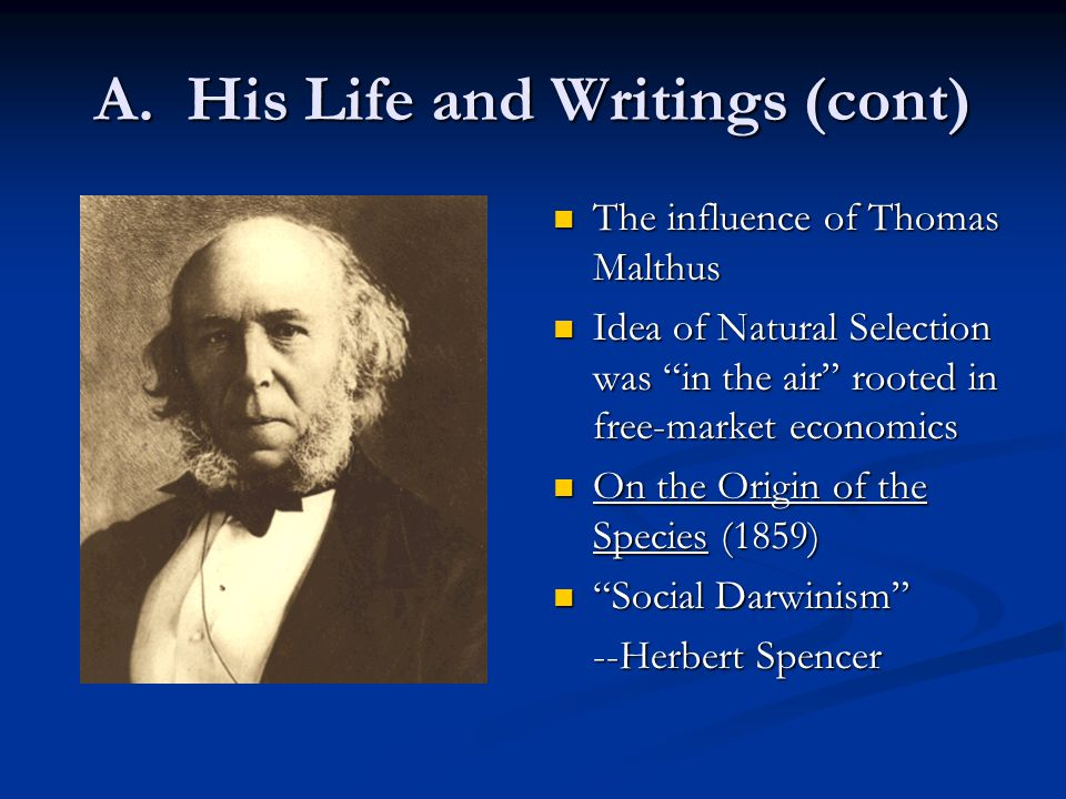 """A. His Life and Writings (cont) The influence of Thomas Malthus Idea of Natural Selection was """"in the air"""" rooted in free-market economics On the Orig"""
