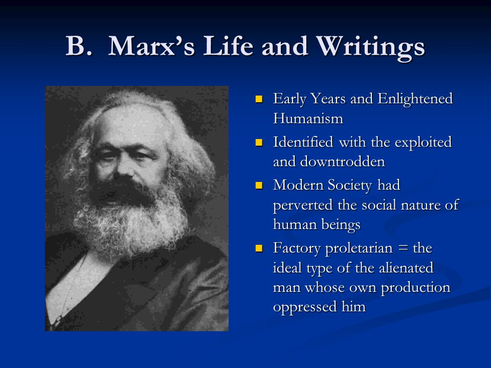 B. Marx's Life and Writings Early Years and Enlightened Humanism Identified with the exploited and downtrodden Modern Society had perverted the social