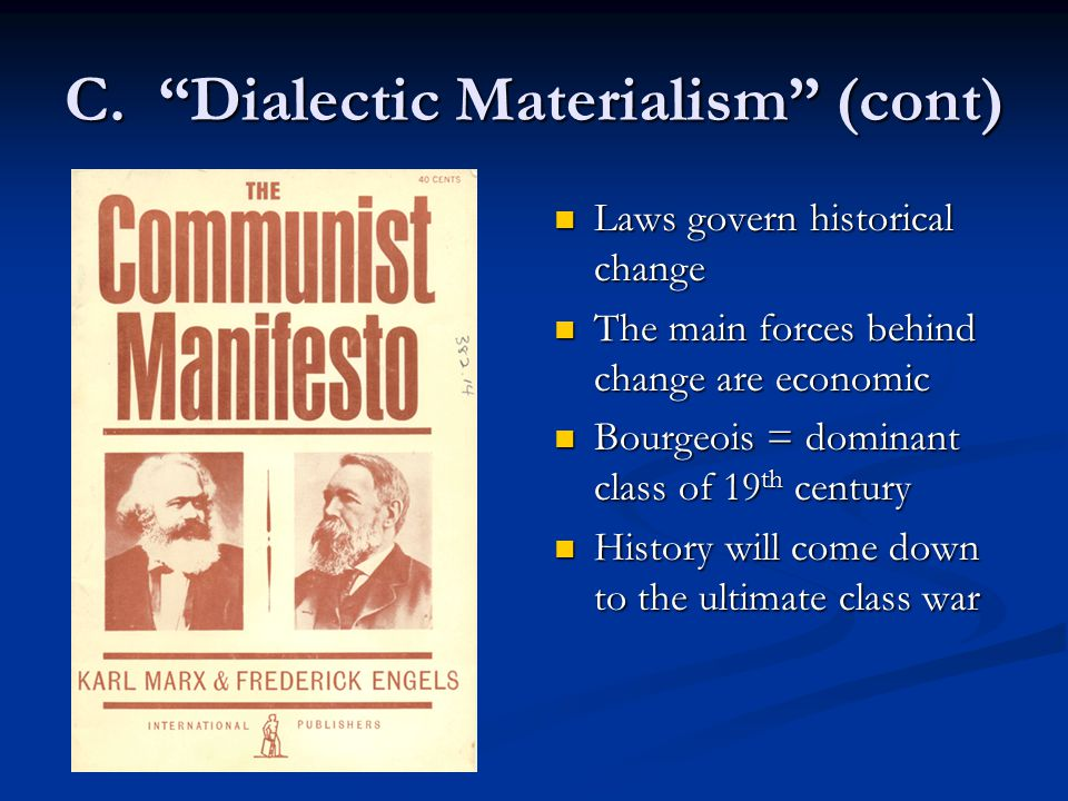 """C. """"Dialectic Materialism"""" (cont) Laws govern historical change The main forces behind change are economic Bourgeois = dominant class of 19 th century"""