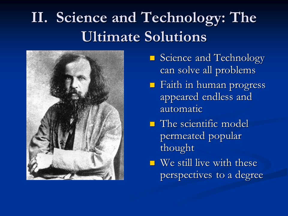 II. Science and Technology: The Ultimate Solutions Science and Technology can solve all problems Faith in human progress appeared endless and automati