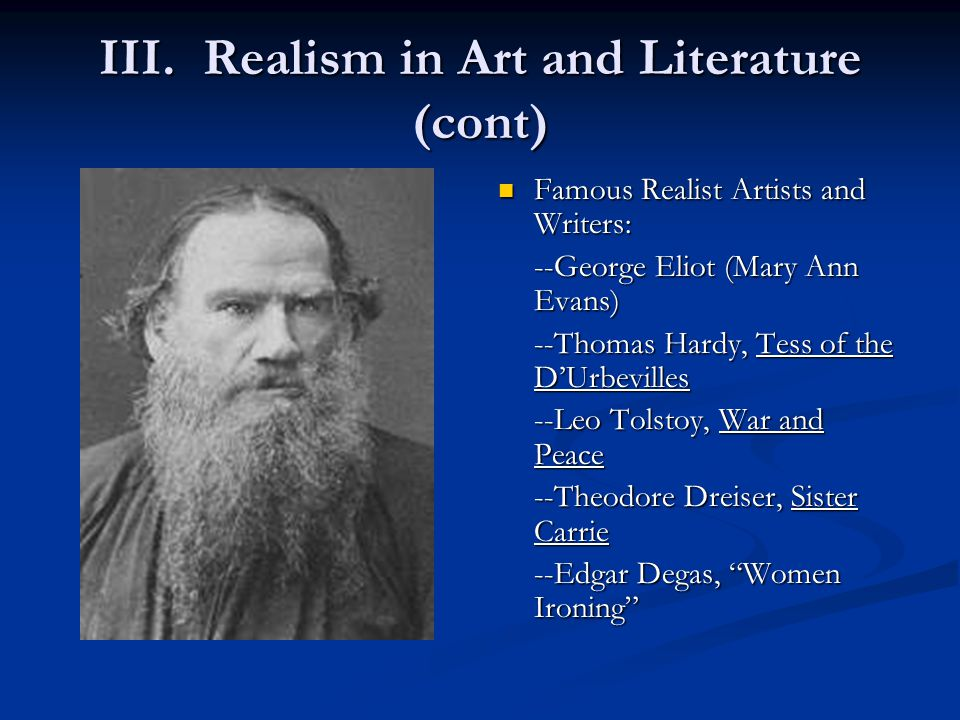 III. Realism in Art and Literature (cont) Famous Realist Artists and Writers: --George Eliot (Mary Ann Evans) --Thomas Hardy, Tess of the D'Urbevilles