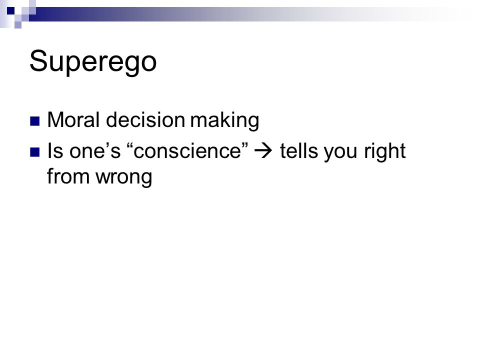 Superego Moral decision making Is one's conscience  tells you right from wrong