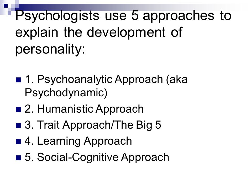 Psychologists use 5 approaches to explain the development of personality: 1.