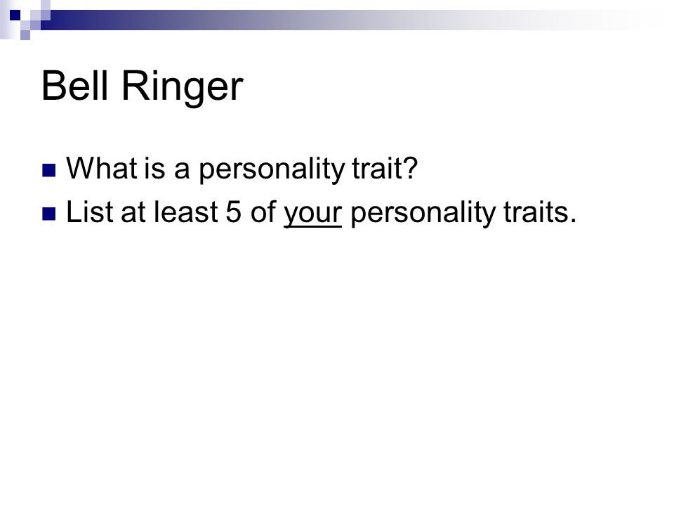 Bell Ringer What is a personality trait? List at least 5 of your personality traits.