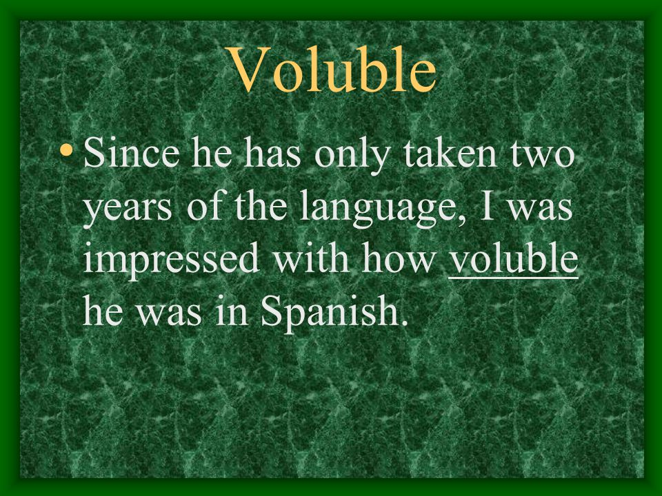 Voluble Since he has only taken two years of the language, I was impressed with how voluble he was in Spanish.