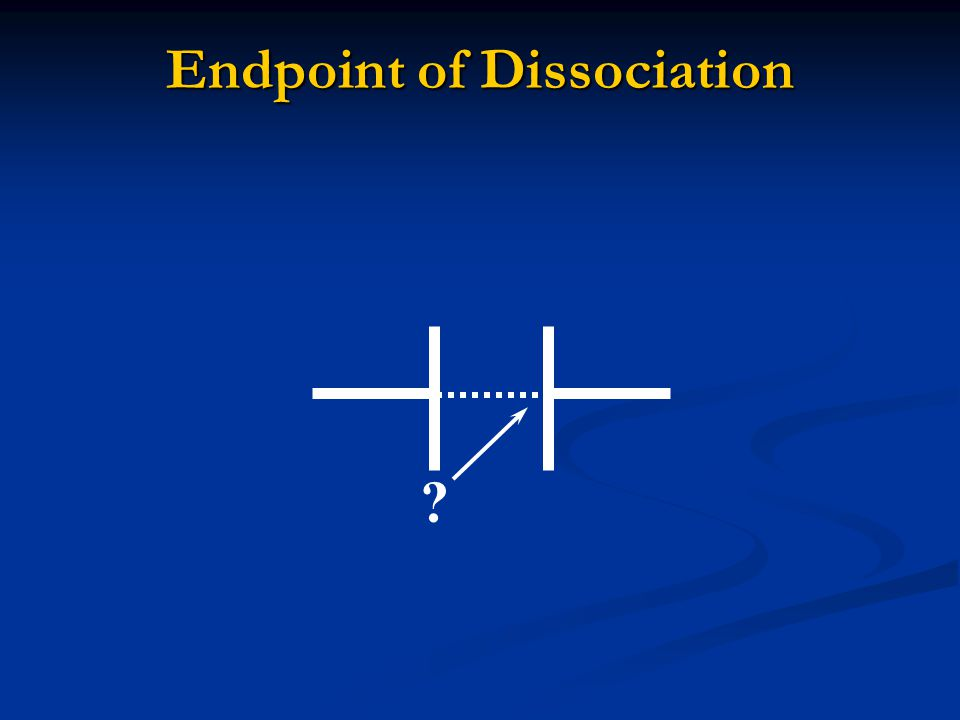 Endpoint of Dissociation