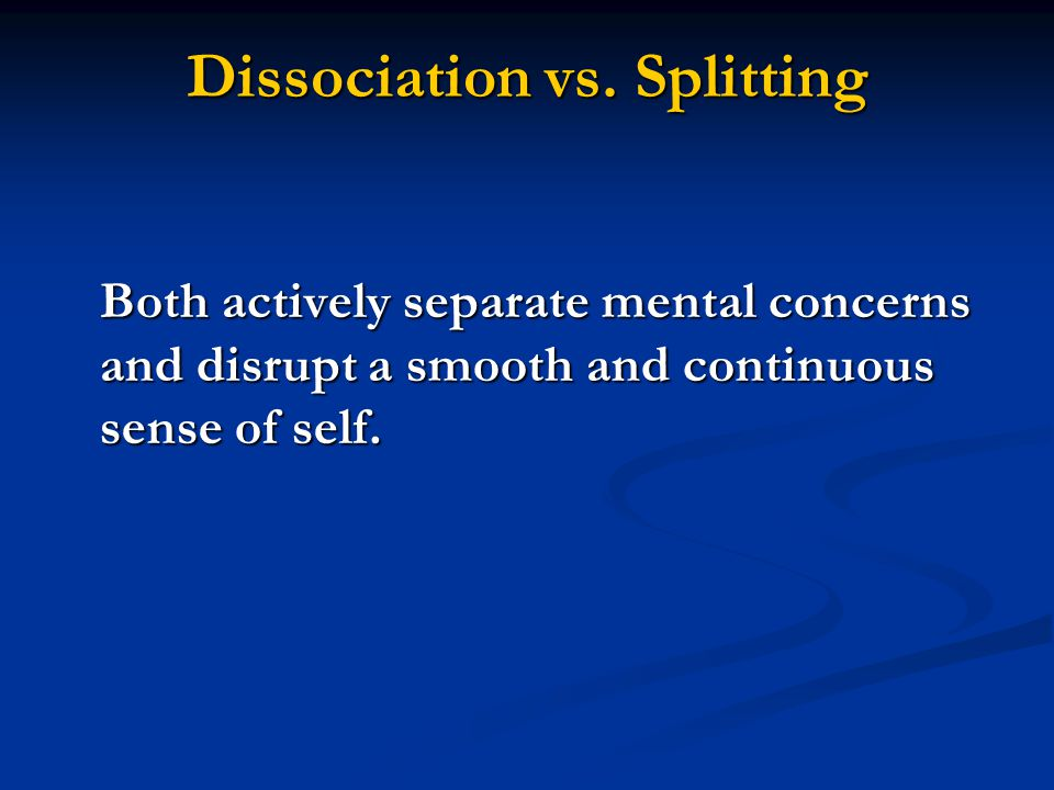 Both actively separate mental concerns and disrupt a smooth and continuous sense of self.
