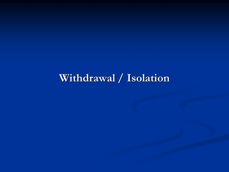 Withdrawal / Isolation