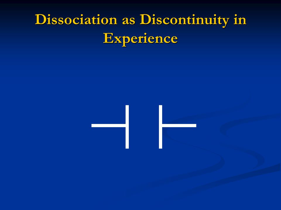 Dissociation as Discontinuity in Experience