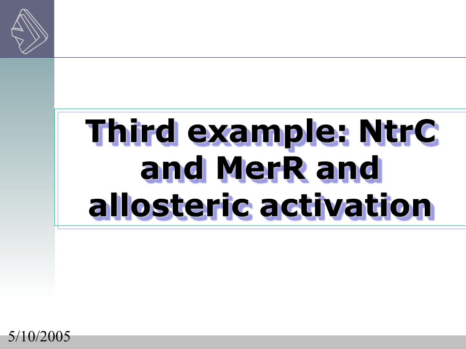 Third example: NtrC and MerR and allosteric activation Third example: NtrC and MerR and allosteric activation 5/10/2005