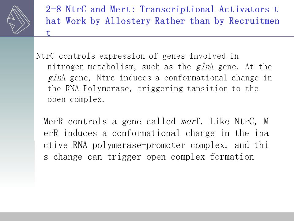 2-8 NtrC and Mert: Transcriptional Activators t hat Work by Allostery Rather than by Recruitmen t NtrC controls expression of genes involved in nitrog
