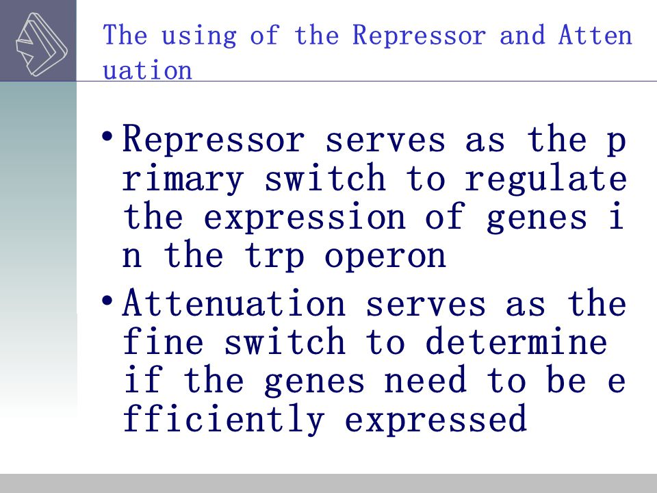 The using of the Repressor and Atten uation Repressor serves as the p rimary switch to regulate the expression of genes i n the trp operon Attenuation