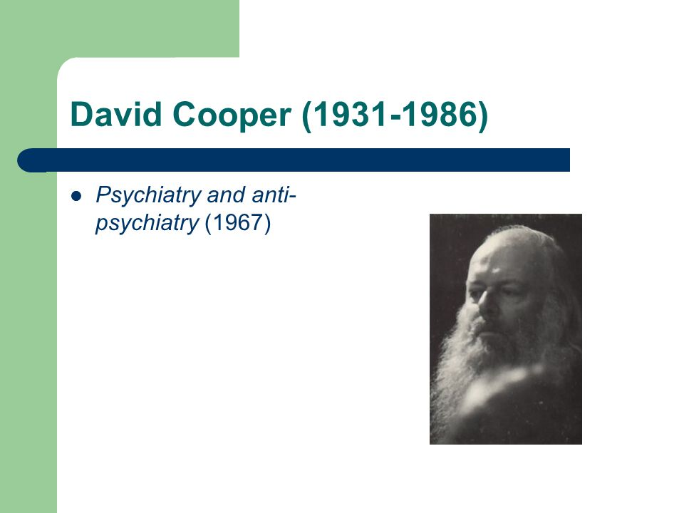 David Cooper (1931-1986) Psychiatry and anti- psychiatry (1967)