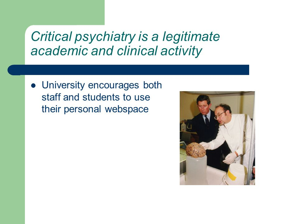 Critical psychiatry is a legitimate academic and clinical activity University encourages both staff and students to use their personal webspace