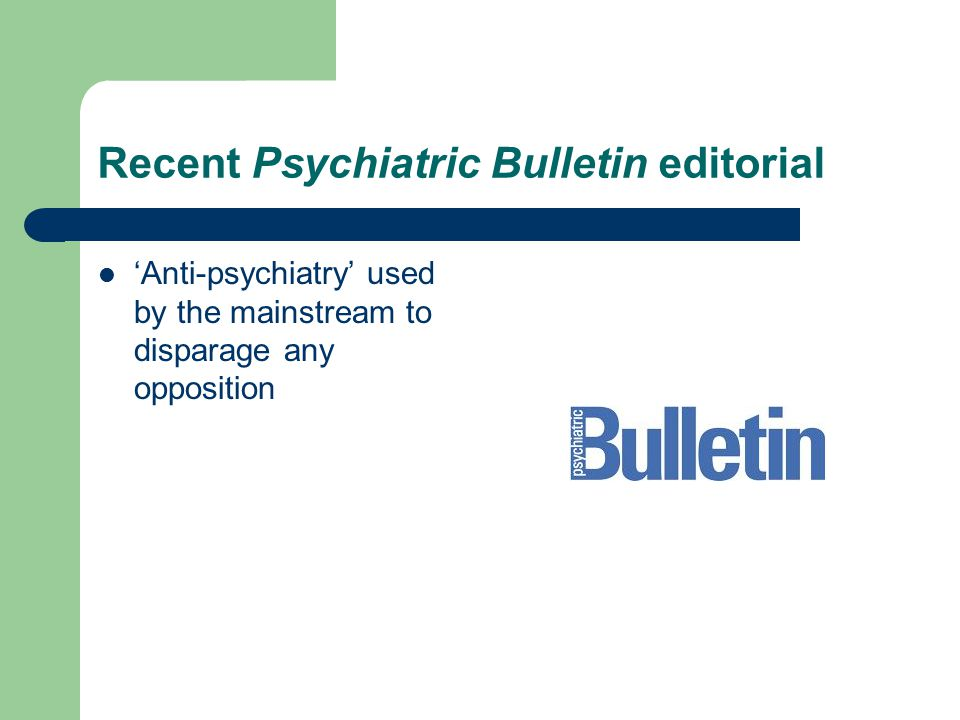 Recent Psychiatric Bulletin editorial 'Anti-psychiatry' used by the mainstream to disparage any opposition