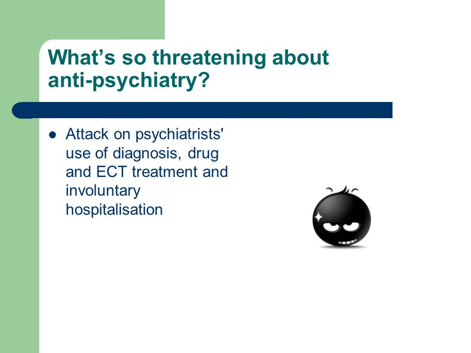 What's so threatening about anti-psychiatry.