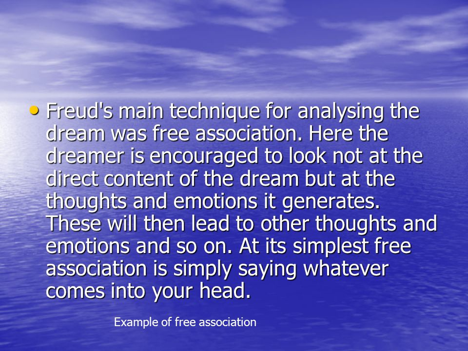 Freud would look at each individual component of a dream and use each as a starting point for free association then attempt to pull all the threads together into an overall analysis.