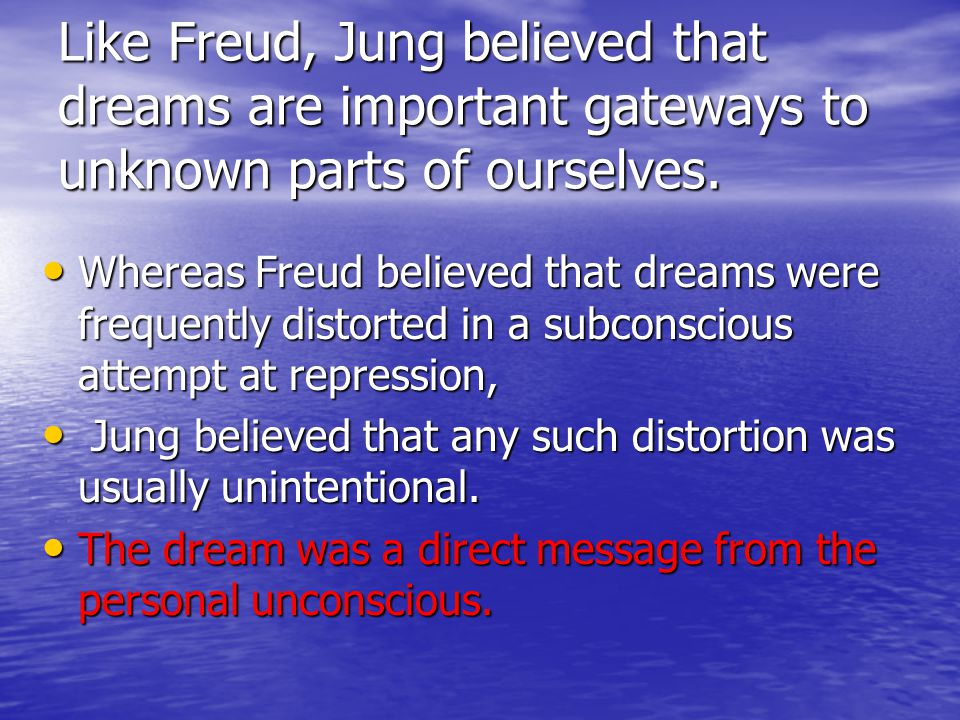 Like Freud, Jung believed that dreams are important gateways to unknown parts of ourselves.