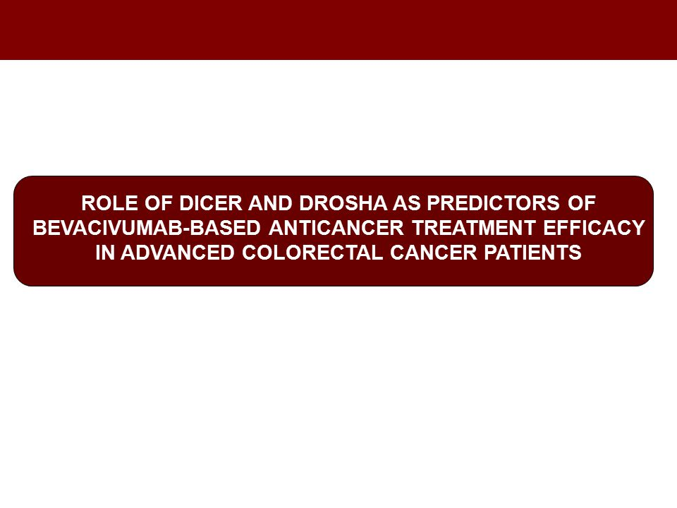 ROLE OF DICER AND DROSHA AS PREDICTORS OF BEVACIVUMAB-BASED ANTICANCER TREATMENT EFFICACY IN ADVANCED COLORECTAL CANCER PATIENTS