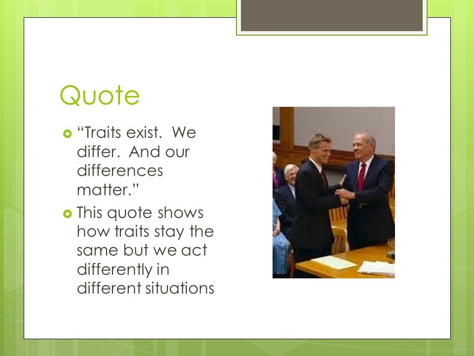 """Quote  """"Traits exist. We differ. And our differences matter.""""  This quote shows how traits stay the same but we act differently in different situati"""