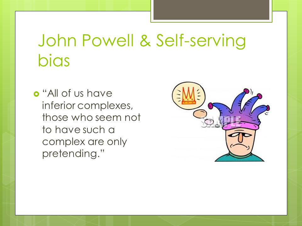 """John Powell & Self-serving bias  """"All of us have inferior complexes, those who seem not to have such a complex are only pretending."""""""