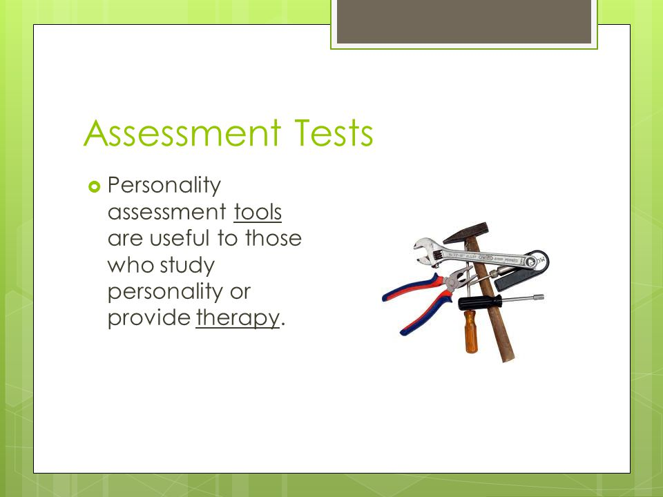 Assessment Tests  Personality assessment tools are useful to those who study personality or provide therapy.