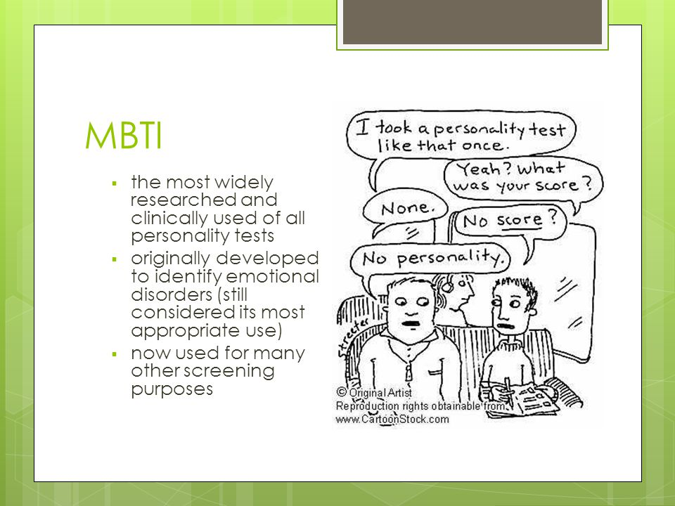 MBTI  the most widely researched and clinically used of all personality tests  originally developed to identify emotional disorders (still considere