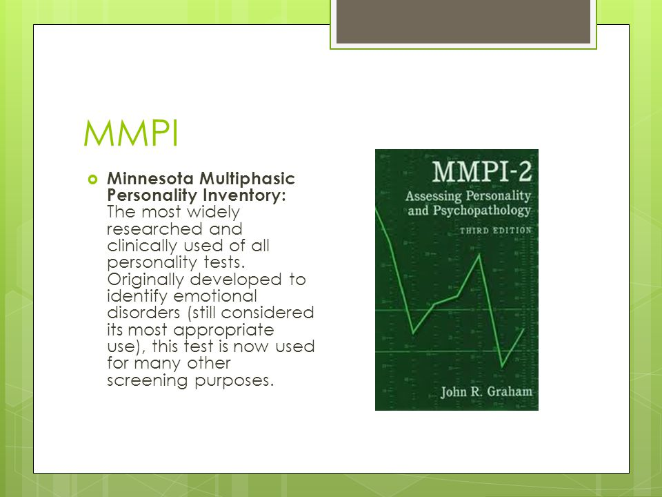 MMPI  Minnesota Multiphasic Personality Inventory: The most widely researched and clinically used of all personality tests. Originally developed to i