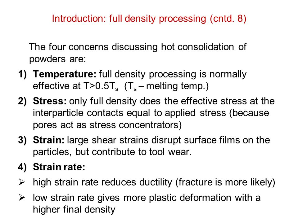 Introduction: full density processing (cntd. 8) The four concerns discussing hot consolidation of powders are: 1)Temperature: full density processing