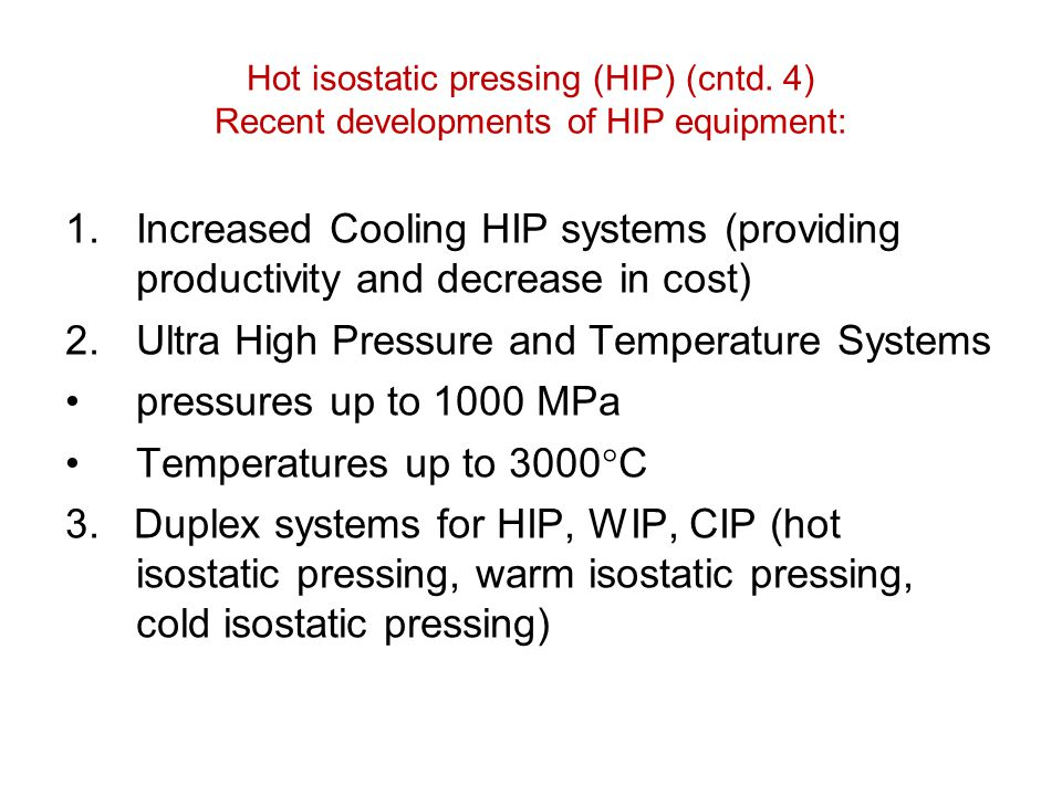 Hot isostatic pressing (HIP) (cntd. 4) Recent developments of HIP equipment: 1.Increased Cooling HIP systems (providing productivity and decrease in c