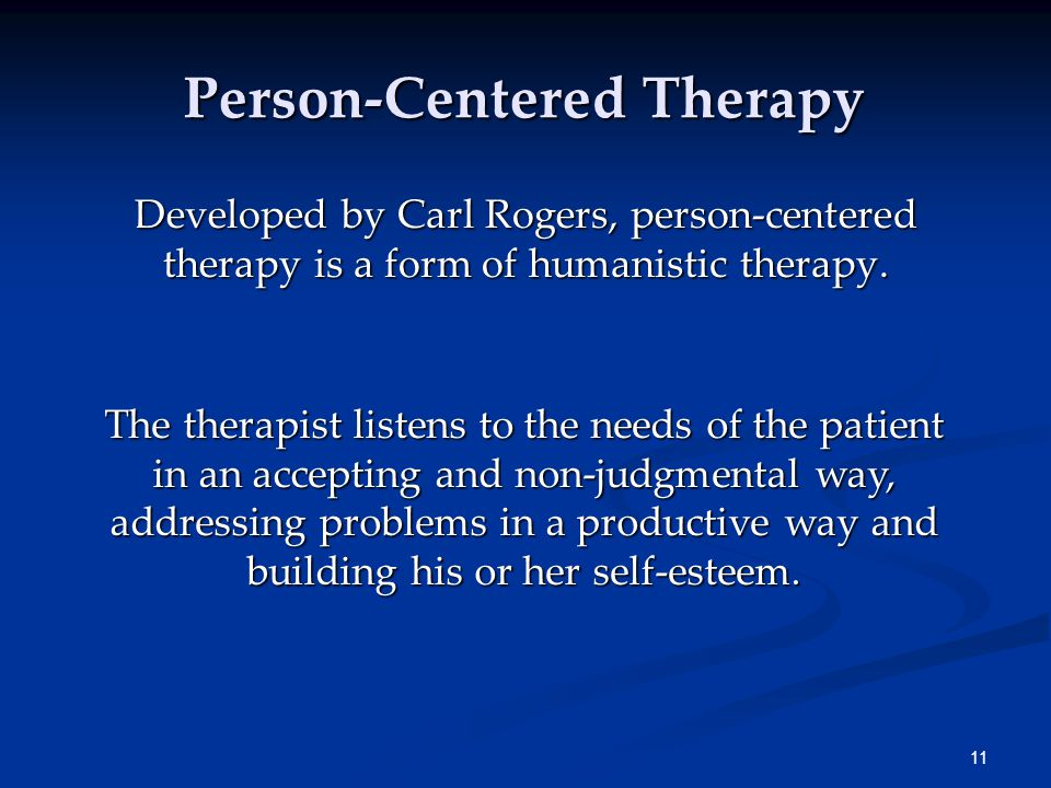 11 Person-Centered Therapy Developed by Carl Rogers, person-centered therapy is a form of humanistic therapy.