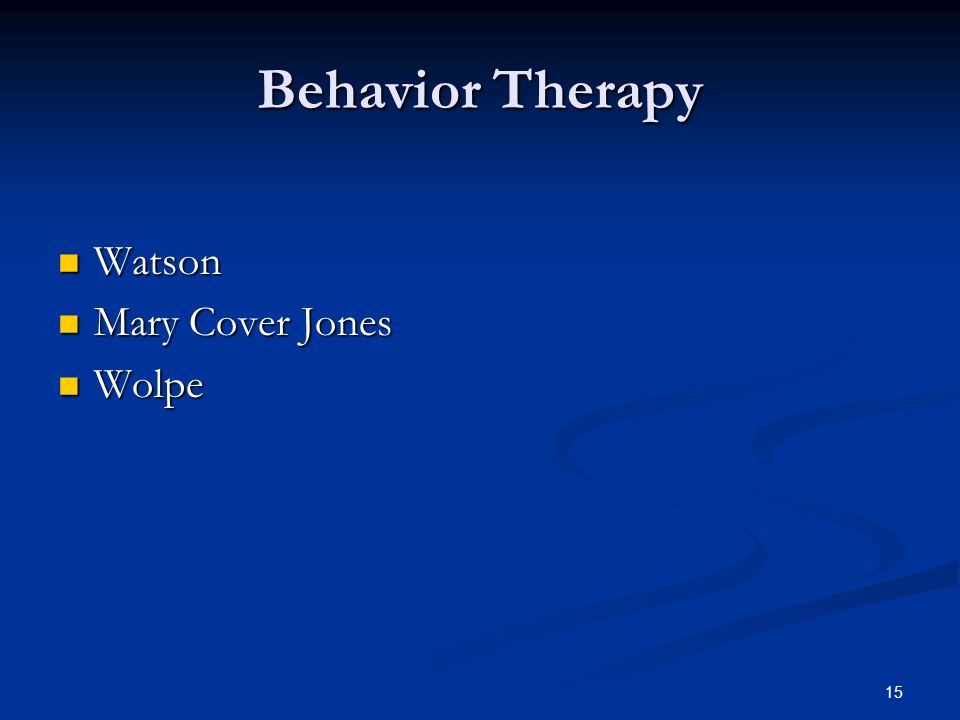 Behavior Therapy Watson Watson Mary Cover Jones Mary Cover Jones Wolpe Wolpe 15
