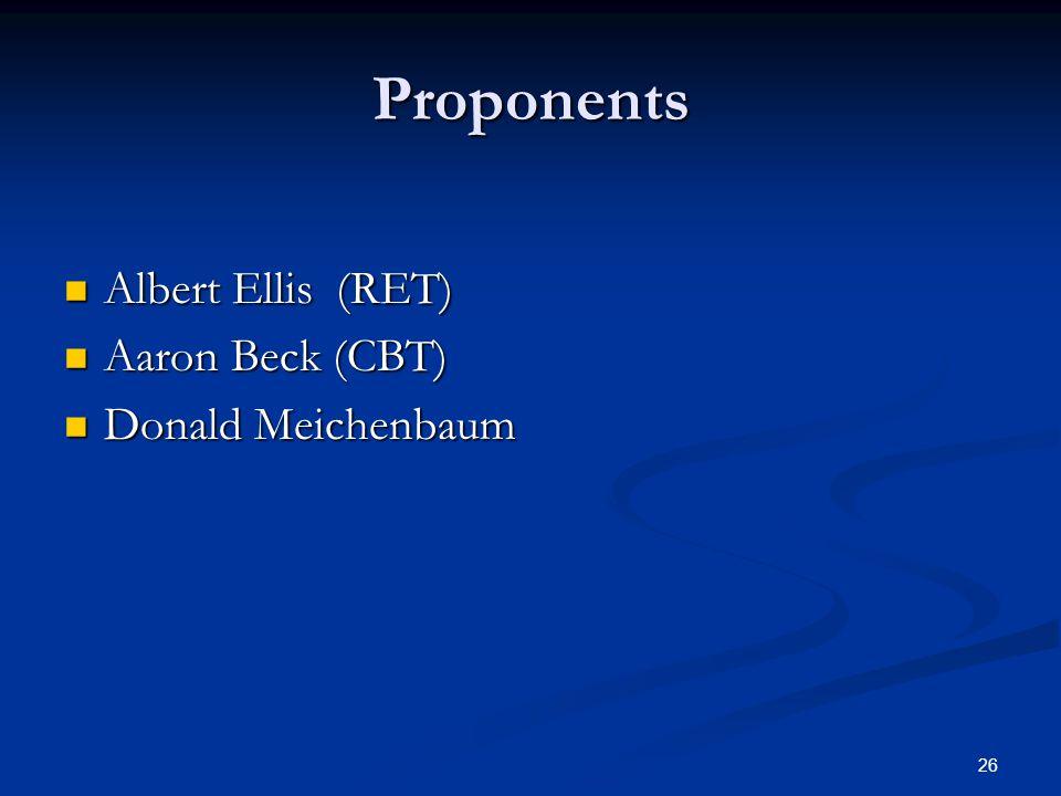 26 Proponents Albert Ellis (RET) Albert Ellis (RET) Aaron Beck (CBT) Aaron Beck (CBT) Donald Meichenbaum Donald Meichenbaum