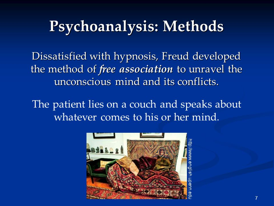7 Psychoanalysis: Methods Dissatisfied with hypnosis, Freud developed the method of free association to unravel the unconscious mind and its conflicts.