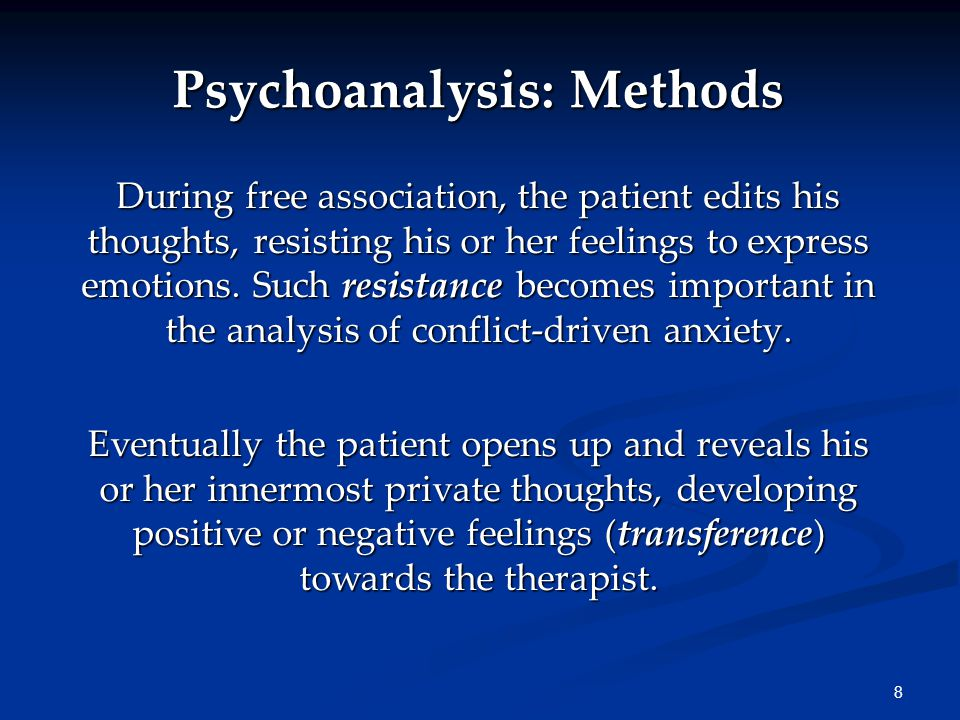 8 Psychoanalysis: Methods During free association, the patient edits his thoughts, resisting his or her feelings to express emotions.