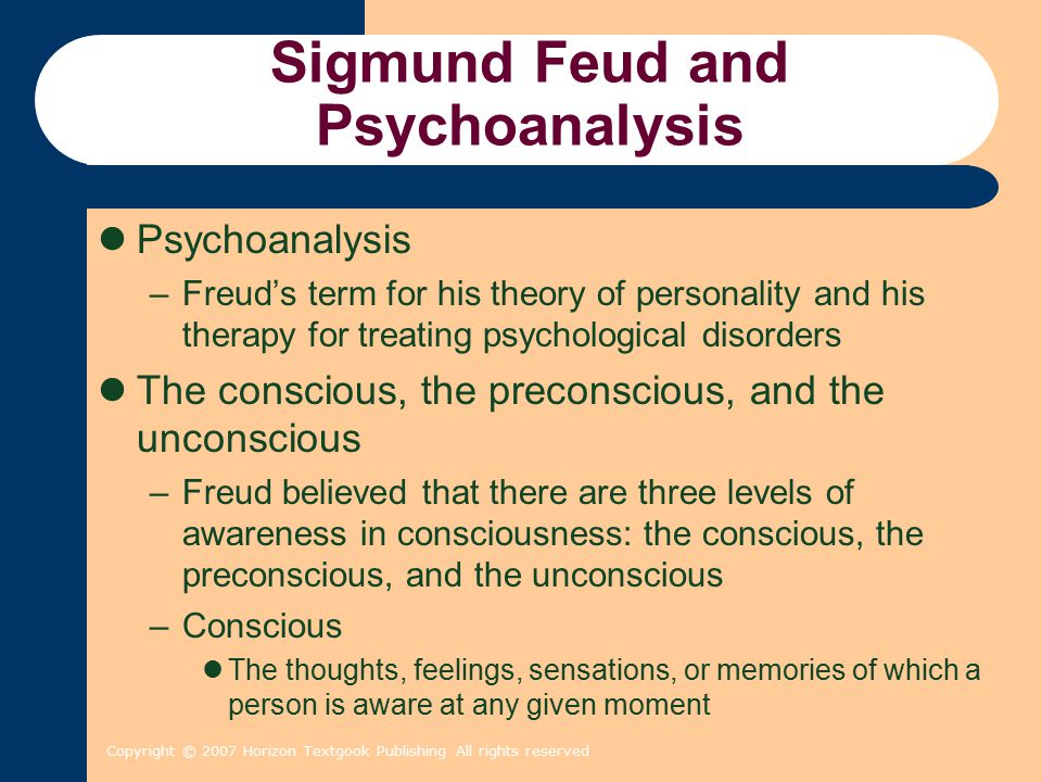Copyright © 2007 Horizon Textgook Publishing All rights reserved Sigmund Feud and Psychoanalysis Psychoanalysis –Freud's term for his theory of person